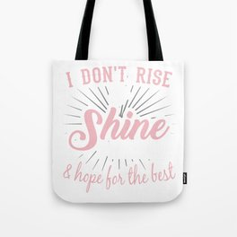 """Great Coffee T-shirt For Caffeine Lovers """"I Don't Rise Shine I CAffeinate & Hope for The Best"""" Tote Bag"""