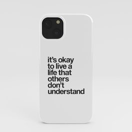 It's Okay To Live a Life That Others Don't Understand motivational self care typography black-white iPhone Case