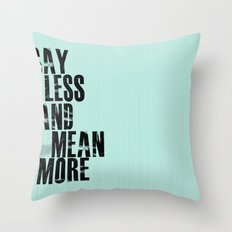 Say Less and Mean MORE Throw Pillow
