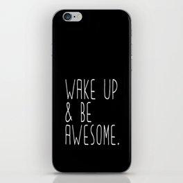 Wake up & be awesome iPhone Skin