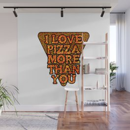 I love pizza more than you Wall Mural