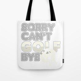 Sorry Cant Golf Bye Ball Golfing Golfer Gift Tote Bag