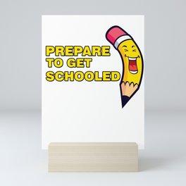 Funny Schooling Kids Education Gift Prepare To Get Schooled Mini Art Print