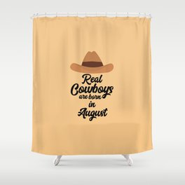 Real Cowboys are bon in August T-Shirt Dajra Shower Curtain