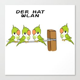 "Cute German Bird Tee For Bird Lovers ""Der Hat Wlan"" Which Means ""He's Got Wifi"" T-shirt Design Canvas Print"