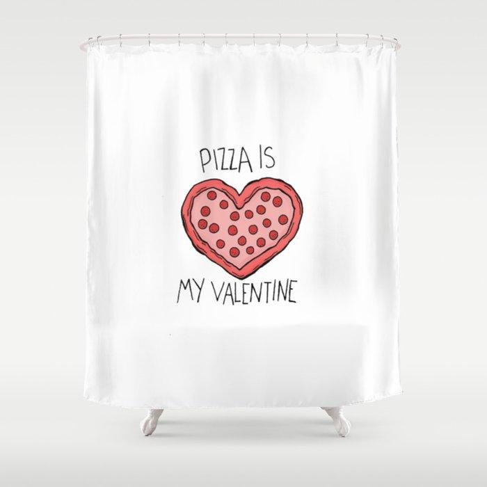 Pizza Is My Valentine New 2018 14feb Valentines Day Shower Curtain