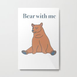 Bear with me, original artwork Metal Print
