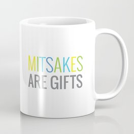 Mitsakes Are Gifts Coffee Mug