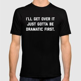 Gotta Be Dramatic First Funny Quote T-shirt