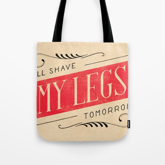I'll Shave My Legs Tomorrow Tote Bag