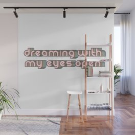dreaming with my eyes open Wall Mural