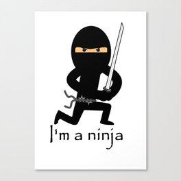I'm a NINJA! Canvas Print