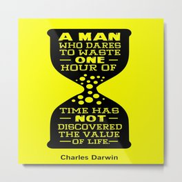 A man who dares to waste one hour of time Charles Darwin Famous Inspirational Quotes Metal Print