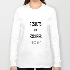 Results or Excuses. Pick one Long Sleeve T-shirt