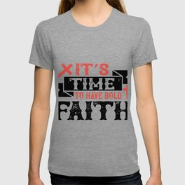 It's time to have bold faith T-shirt