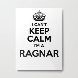 I cant keep calm I am a RAGNAR Metal Print