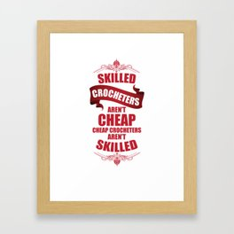 Skilled Crocheters aren't Cheap Handmade Crafts T-Shirt Framed Art Print