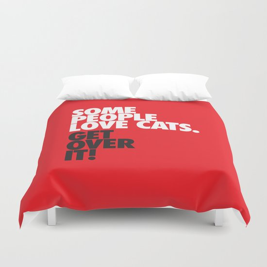 Some People Love Cats. Get Over It! Duvet Cover