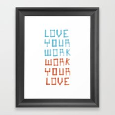 Love Your Work, Work Your Love Framed Art Print
