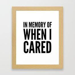 IN MEMORY OF WHEN I CARED Framed Art Print