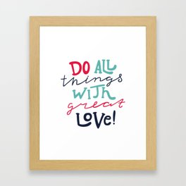 Do All Things With Great Love Framed Art Print