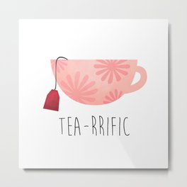 Tea-rrific Metal Print