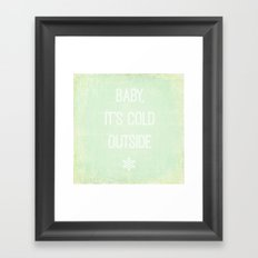Baby, it's Cold Outside Framed Art Print