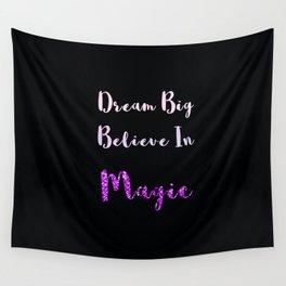 Dream Big, Believe In MAGIC Wall Tapestry