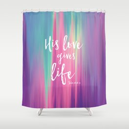His Love Gives Life Shower Curtain