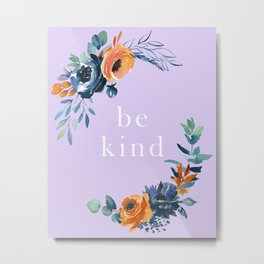 Be Kind Watercolor Floral Quote Art, Inspirational, Motivational, Orange, Blue, Purple, Printable Ar Metal Print