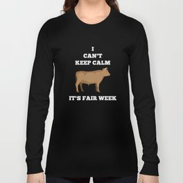 Cattle Cow Bull  I Can't Keep Calm Fair Week Country State Show Long Sleeve T-shirt