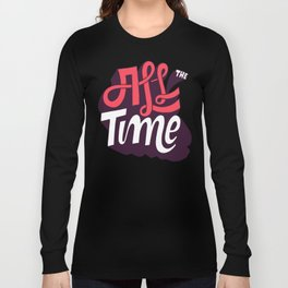 All The Time Long Sleeve T-shirt
