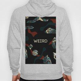 Weird as f*ck Hoody