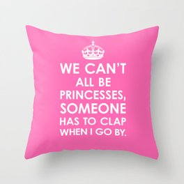 We Can't All Be Princesses (Hot Pink) Throw Pillow
