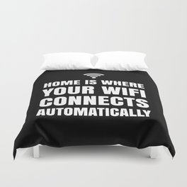 HOME IS WHERE YOUR WIFI CONNECTS AUTOMATICALLY (Black & White) Duvet Cover