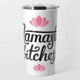 Namaste, bitches Travel Mug