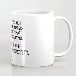 It's not the naked body that exciting. It's the possibility. Coffee Mug