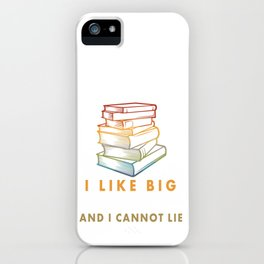 I Like Big Books And I Cannot Lie Book Lover Gift iPhone Case