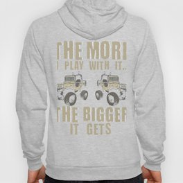 Mudding Off Roading Vehicle The More I Play with it the Bigger it Gets Hoody