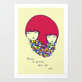 Theres no getting over you Art Print