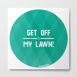 Get Off My Lawn! Metal Print