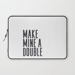 MAKE MINE A DOUBLE, Whiskey Quote,Home Bar Decor,Bar Poster,Bar Cart,Old School Print,Alcohol Sign,D Laptop Sleeve