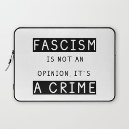 Fascism is Not an Opinion. It's a CRIME Laptop Sleeve