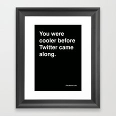 you were cooler before twitter came along Framed Art Print