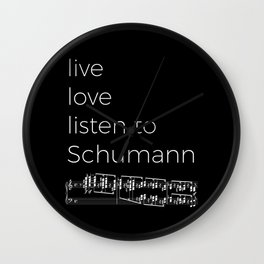 Live, love, listen to Schumann (dark colors) Wall Clock
