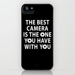 Best Camera You Have With You Photographer Saying iPhone Case