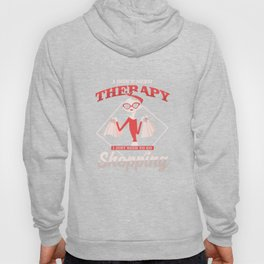 Shopaholic Shop Buying Black Friday I Don't Need Therapy I Just Need To Go Shopping Gift Hoody