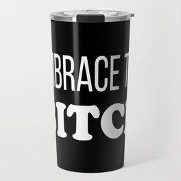 Embrace The Bi*ch - funny profanity black and white Travel Mug