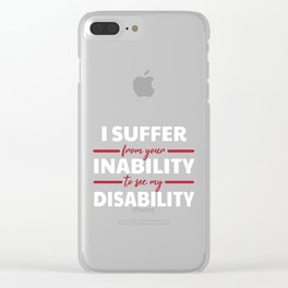 Your Inability To See My Disability Awareness Gift Clear iPhone Case