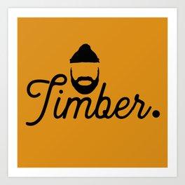 Timber. Art Print